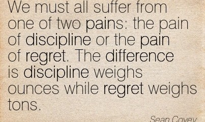 we-must-all-suffer-from-one-two-pains-the-pain-of-discipline-or-the-pain-of-regret